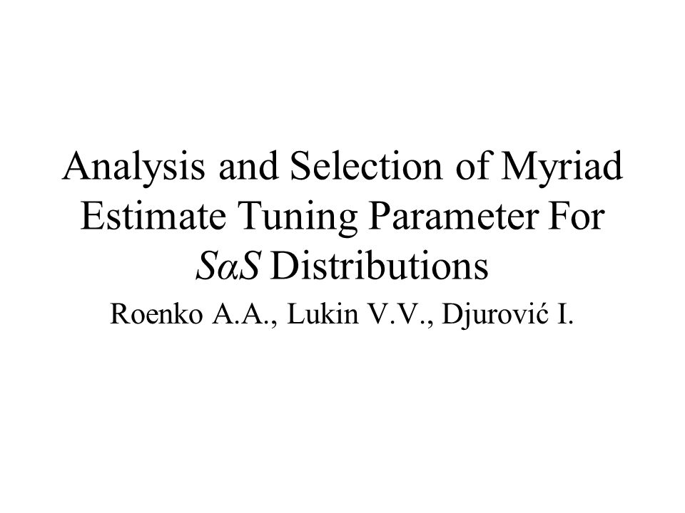 Analysis and Selection of Myriad Estimate Tuning Parameter For SαS Distributions Roenko A.A., Lukin V.V., Djurović I.