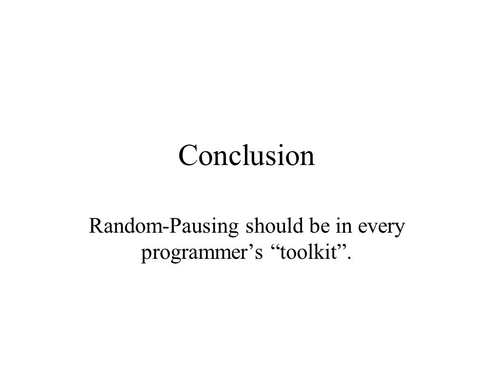 Conclusion Random-Pausing should be in every programmers toolkit.
