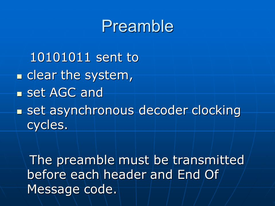 Preamble 10101011 sent to 10101011 sent to clear the system, clear the system, set AGC and set AGC and set asynchronous decoder clocking cycles.