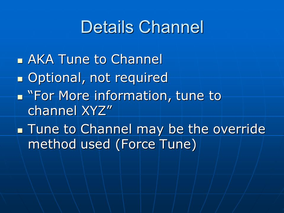 Details Channel AKA Tune to Channel AKA Tune to Channel Optional, not required Optional, not required For More information, tune to channel XYZ For More information, tune to channel XYZ Tune to Channel may be the override method used (Force Tune) Tune to Channel may be the override method used (Force Tune)