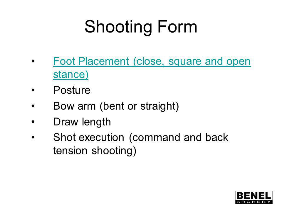 Foot Placement (close, square and open stance)Foot Placement (close, square and open stance) Posture Bow arm (bent or straight) Draw length Shot execution (command and back tension shooting)