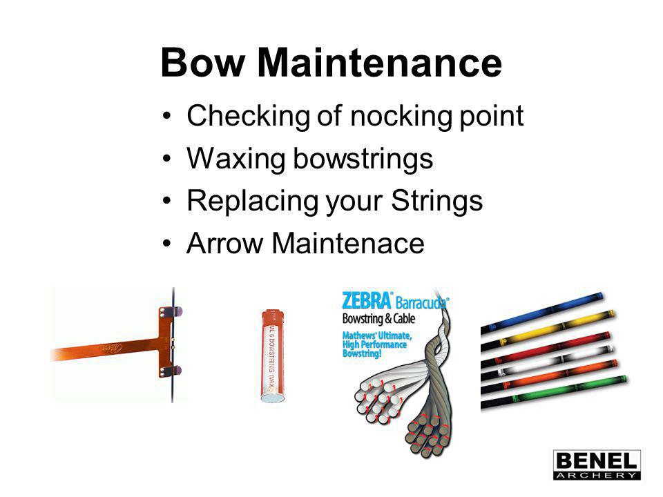 Bow Maintenance Checking of nocking point Waxing bowstrings Replacing your Strings Arrow Maintenace