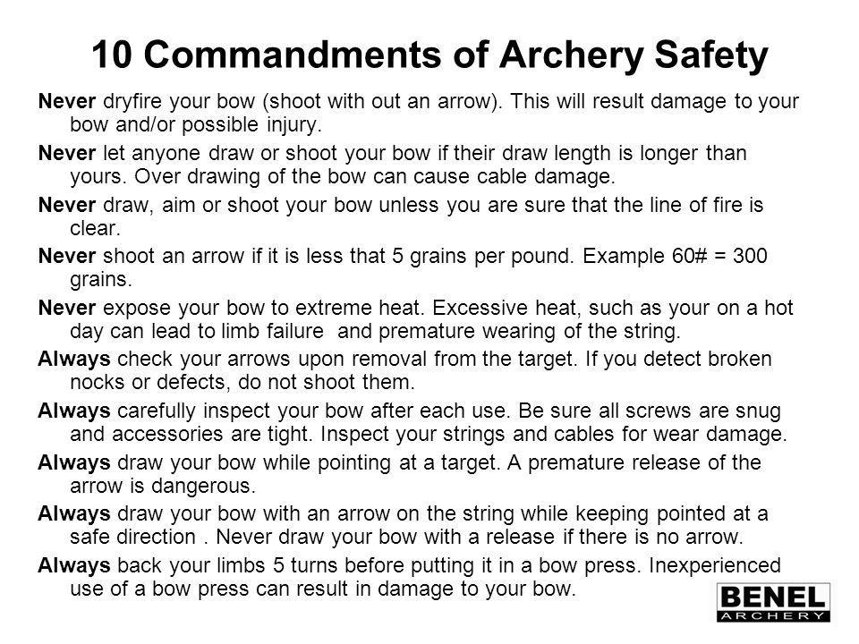 10 Commandments of Archery Safety Never dryfire your bow (shoot with out an arrow).