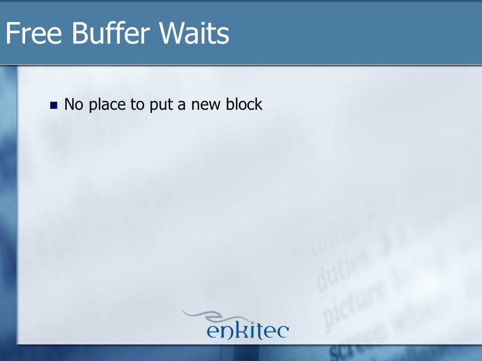No place to put a new block Free Buffer Waits