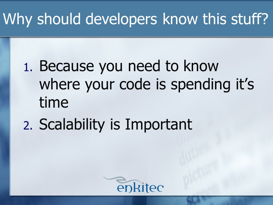 Why should developers know this stuff. 1.