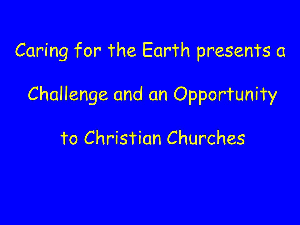 Caring for the Earth presents a Challenge and an Opportunity to Christian Churches