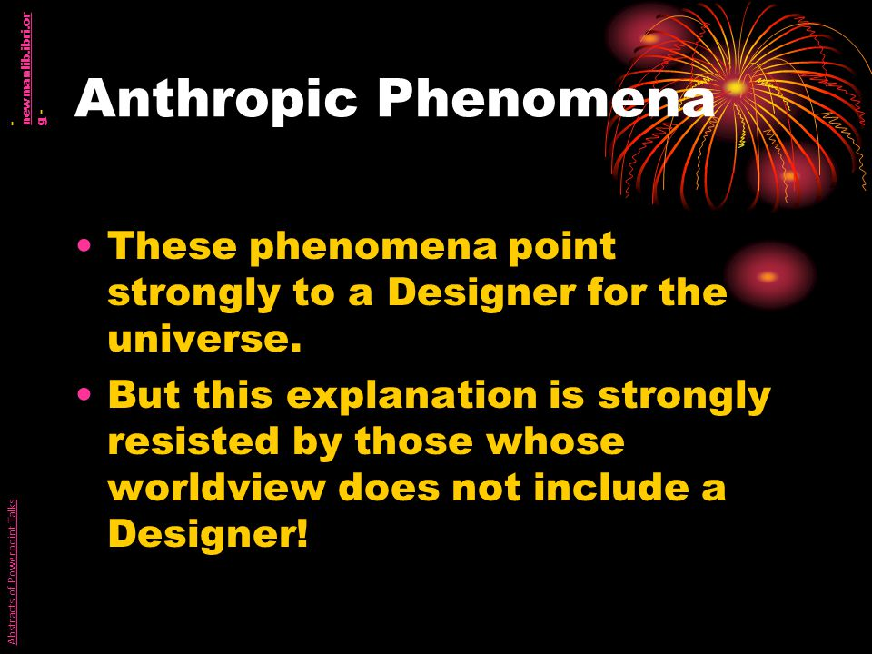 Anthropic Phenomena These phenomena point strongly to a Designer for the universe.