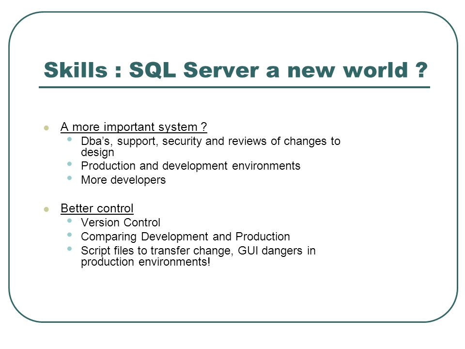 Skills : SQL Server a new world . A more important system .