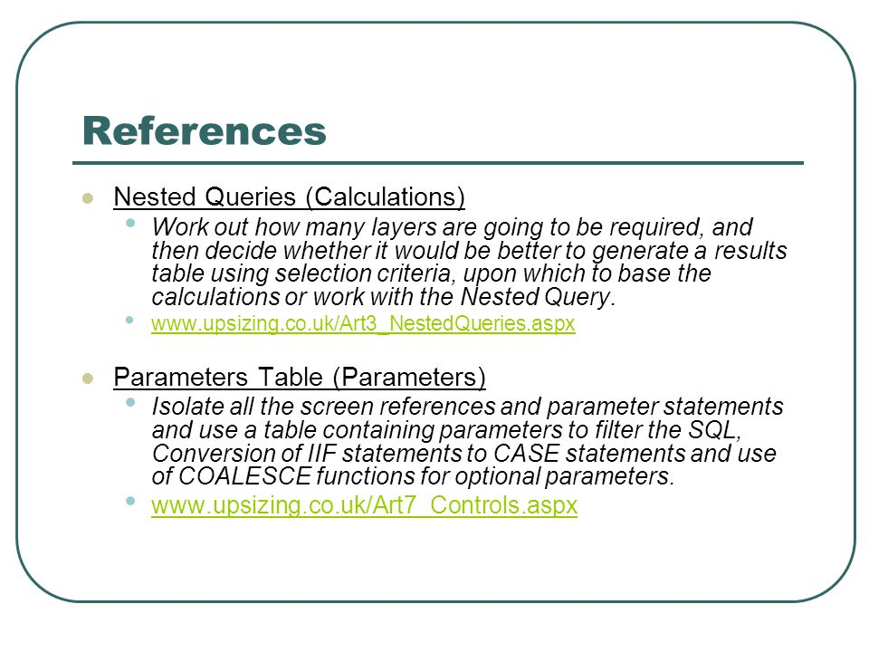 References Nested Queries (Calculations) Work out how many layers are going to be required, and then decide whether it would be better to generate a results table using selection criteria, upon which to base the calculations or work with the Nested Query.