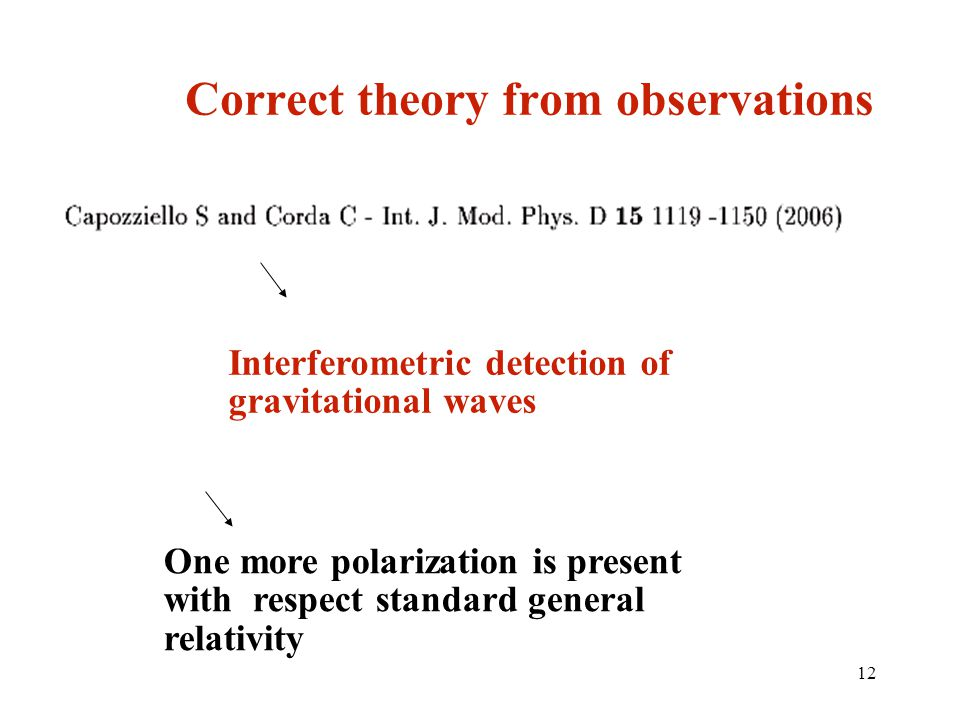 12 Correct theory from observations Interferometric detection of gravitational waves One more polarization is present with respect standard general relativity