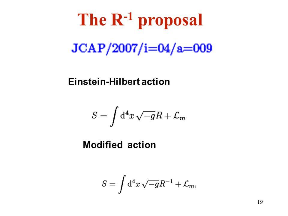 19 The R -1 proposal Einstein-Hilbert action Modified action
