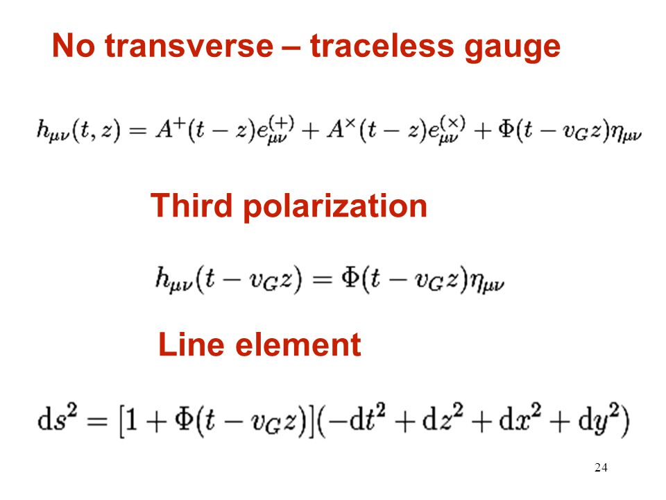 24 No transverse – traceless gauge Third polarization Line element