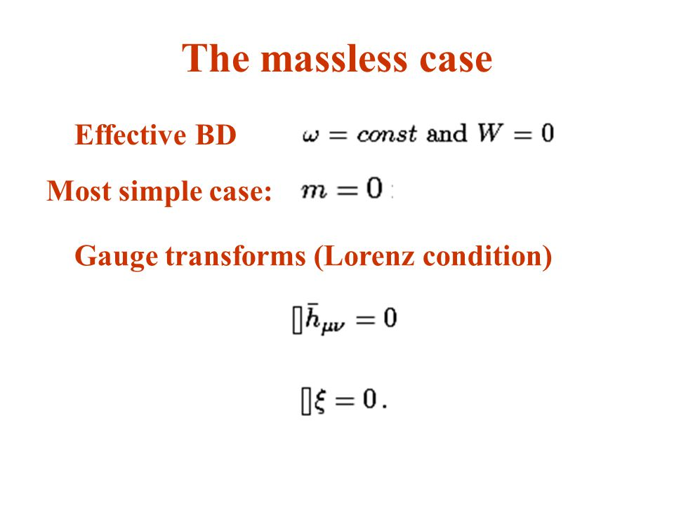 Effective BD The massless case Most simple case: Gauge transforms (Lorenz condition)