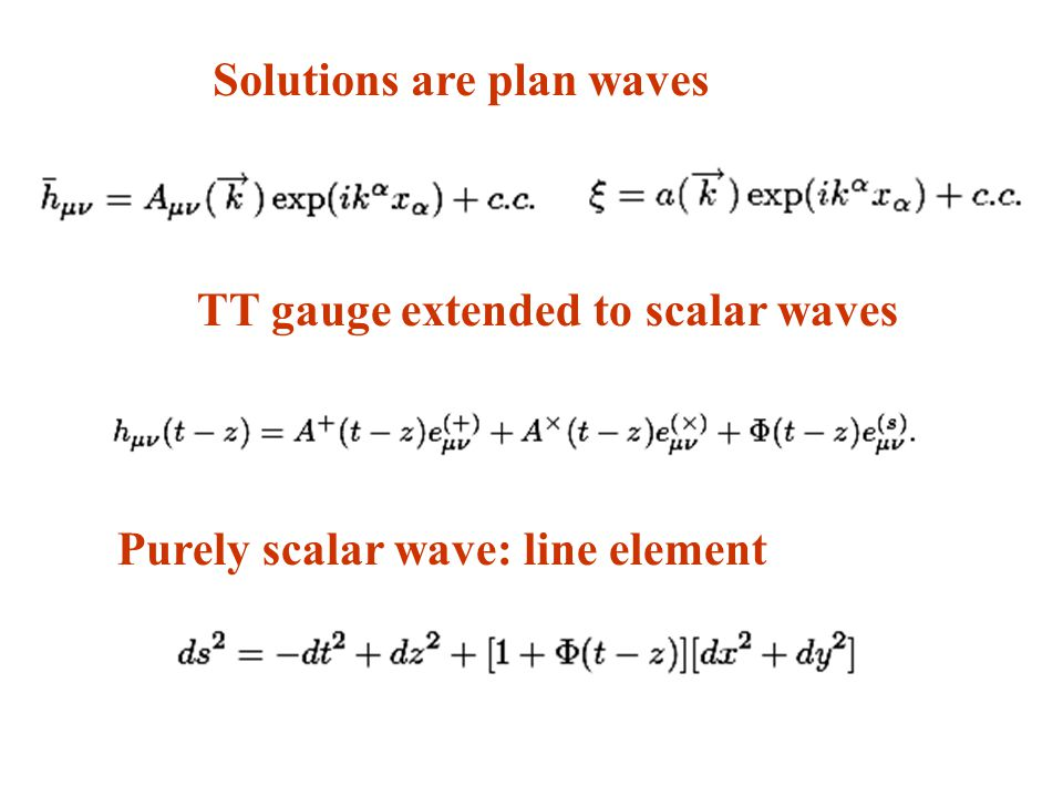Solutions are plan waves Purely scalar wave: line element TT gauge extended to scalar waves