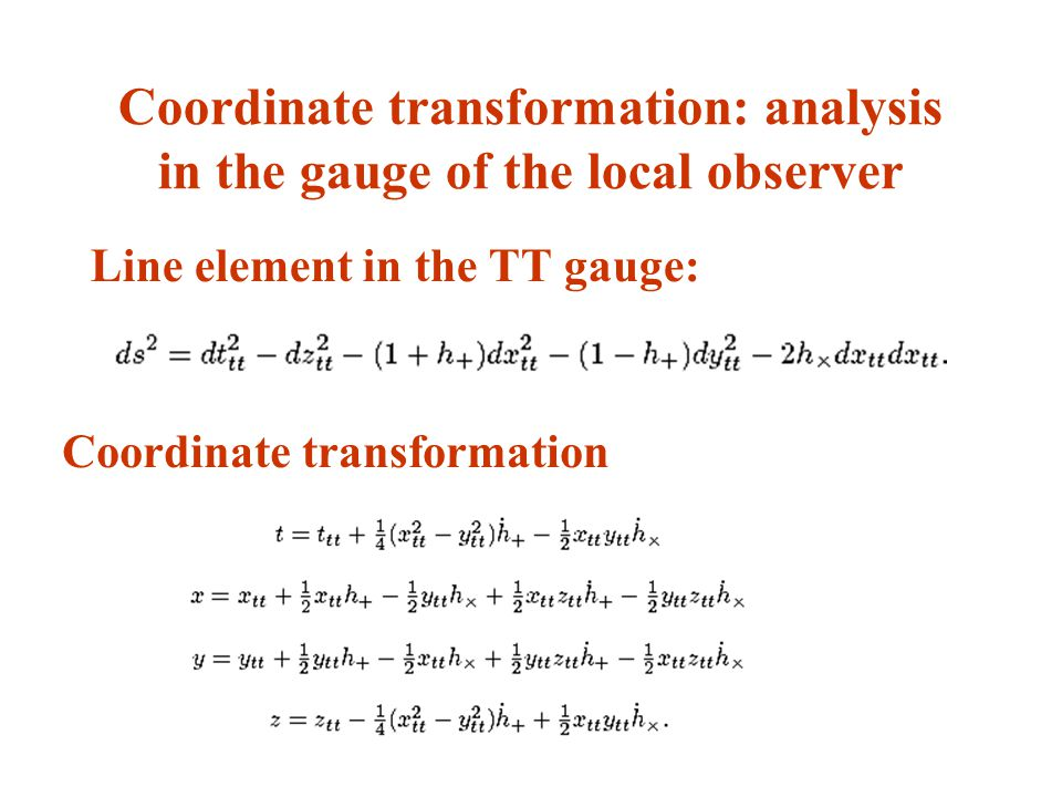 Coordinate transformation: analysis in the gauge of the local observer Line element in the TT gauge: Coordinate transformation