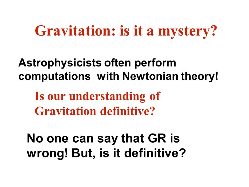 Gravitation: is it a mystery. Astrophysicists often perform computations with Newtonian theory.
