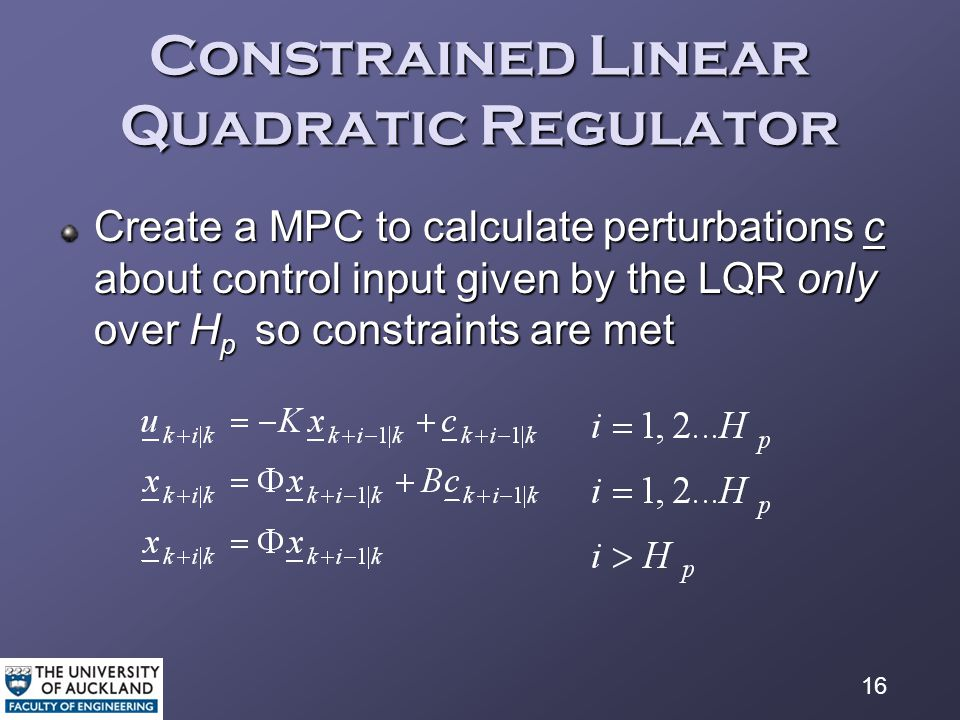 16 Constrained Linear Quadratic Regulator Create a MPC to calculate perturbations c about control input given by the LQR only over H p so constraints are met