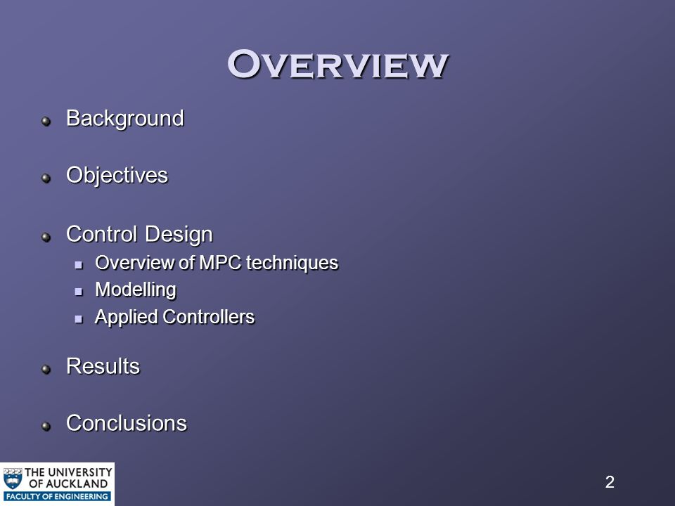 2 Overview BackgroundObjectives Control Design Overview of MPC techniques Overview of MPC techniques Modelling Modelling Applied Controllers Applied ControllersResultsConclusions