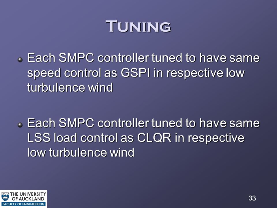 33 Tuning Each SMPC controller tuned to have same speed control as GSPI in respective low turbulence wind Each SMPC controller tuned to have same LSS load control as CLQR in respective low turbulence wind