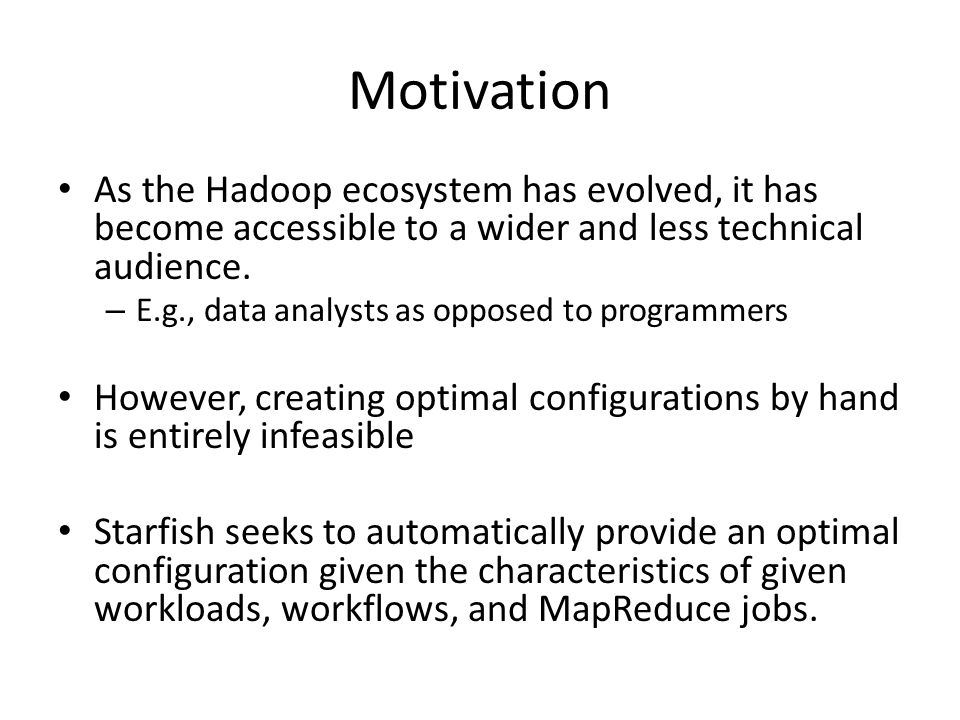 Motivation As the Hadoop ecosystem has evolved, it has become accessible to a wider and less technical audience.