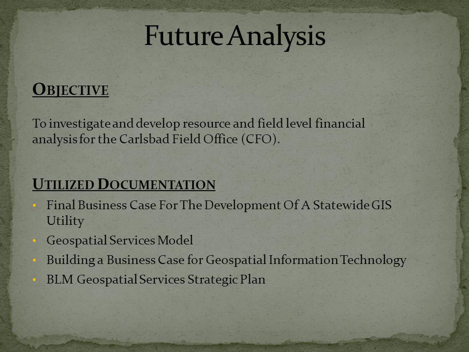 O BJECTIVE To investigate and develop resource and field level financial analysis for the Carlsbad Field Office (CFO).