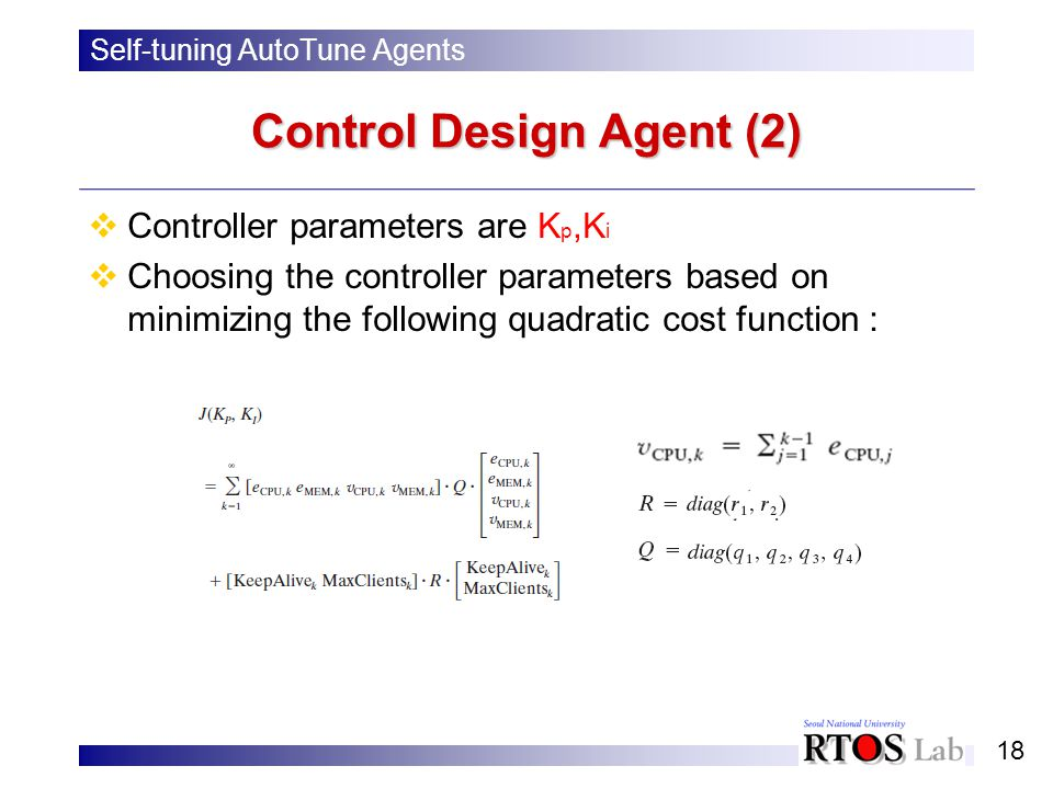 18 Control Design Agent (2) Controller parameters are K p,K i Choosing the controller parameters based on minimizing the following quadratic cost function : Self-tuning AutoTune Agents