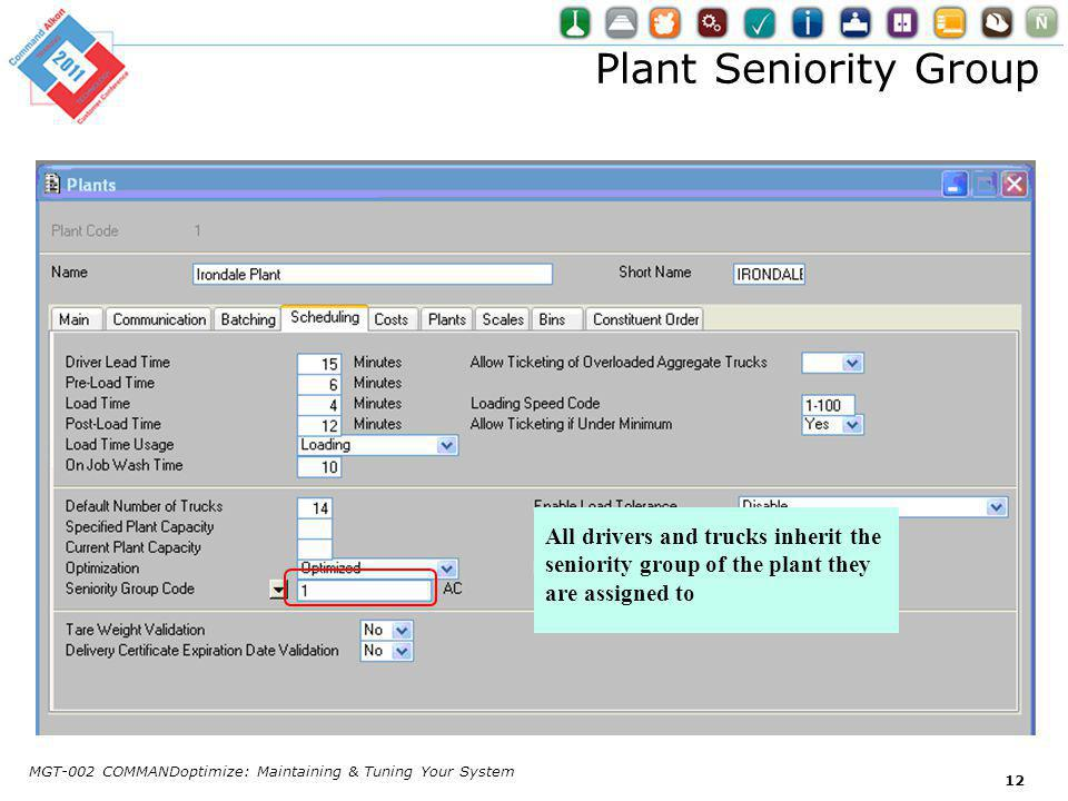 Plant Seniority Group MGT-002 COMMANDoptimize: Maintaining & Tuning Your System 12 All drivers and trucks inherit the seniority group of the plant they are assigned to