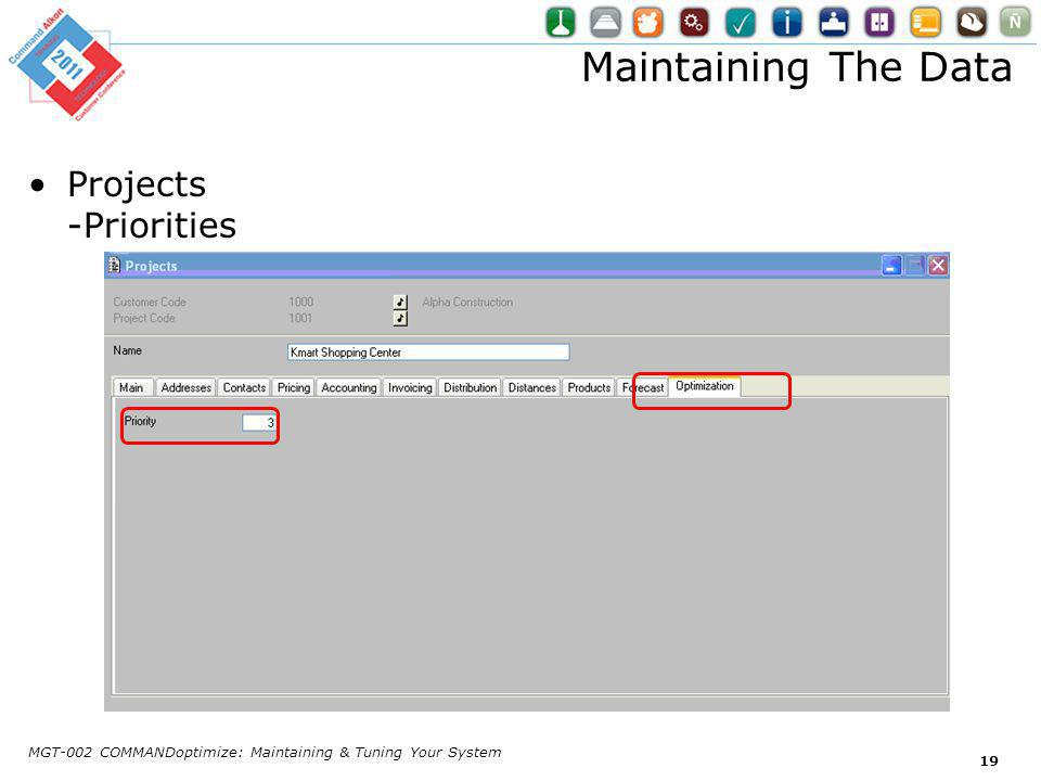 Maintaining The Data Projects -Priorities MGT-002 COMMANDoptimize: Maintaining & Tuning Your System 19