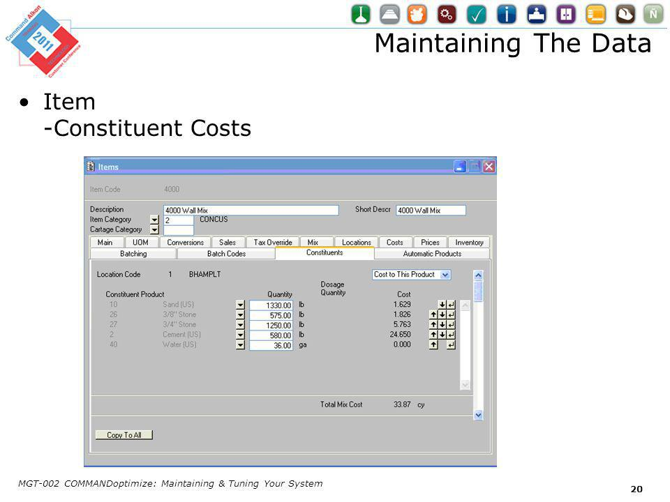 Maintaining The Data Item -Constituent Costs MGT-002 COMMANDoptimize: Maintaining & Tuning Your System 20