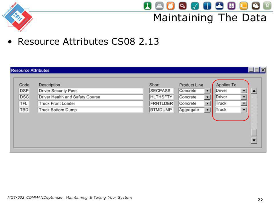 Maintaining The Data Resource Attributes CS08 2.13 MGT-002 COMMANDoptimize: Maintaining & Tuning Your System 22
