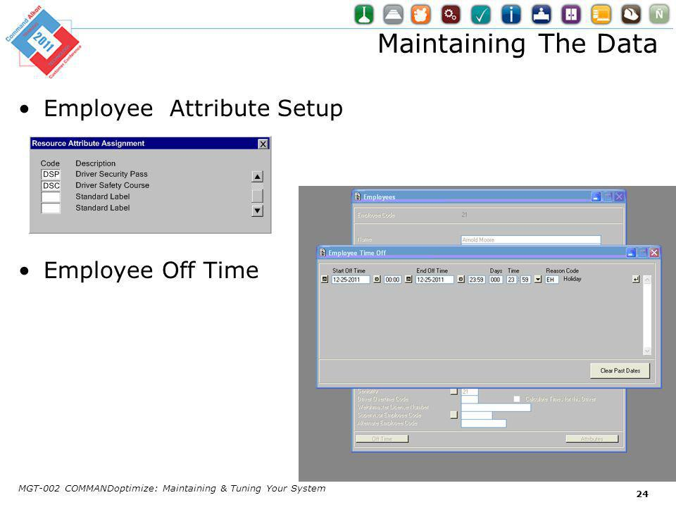 Maintaining The Data Employee Attribute Setup Employee Off Time MGT-002 COMMANDoptimize: Maintaining & Tuning Your System 24