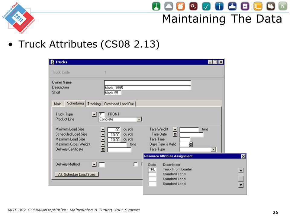 Maintaining The Data Truck Attributes (CS08 2.13) MGT-002 COMMANDoptimize: Maintaining & Tuning Your System 26