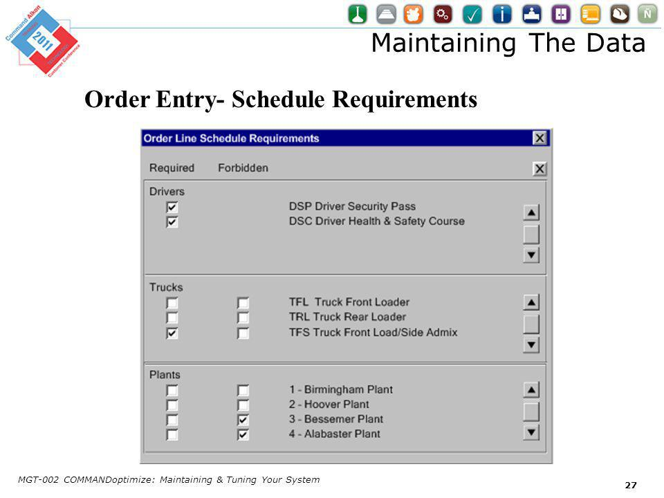 Maintaining The Data MGT-002 COMMANDoptimize: Maintaining & Tuning Your System 27 Order Entry- Schedule Requirements