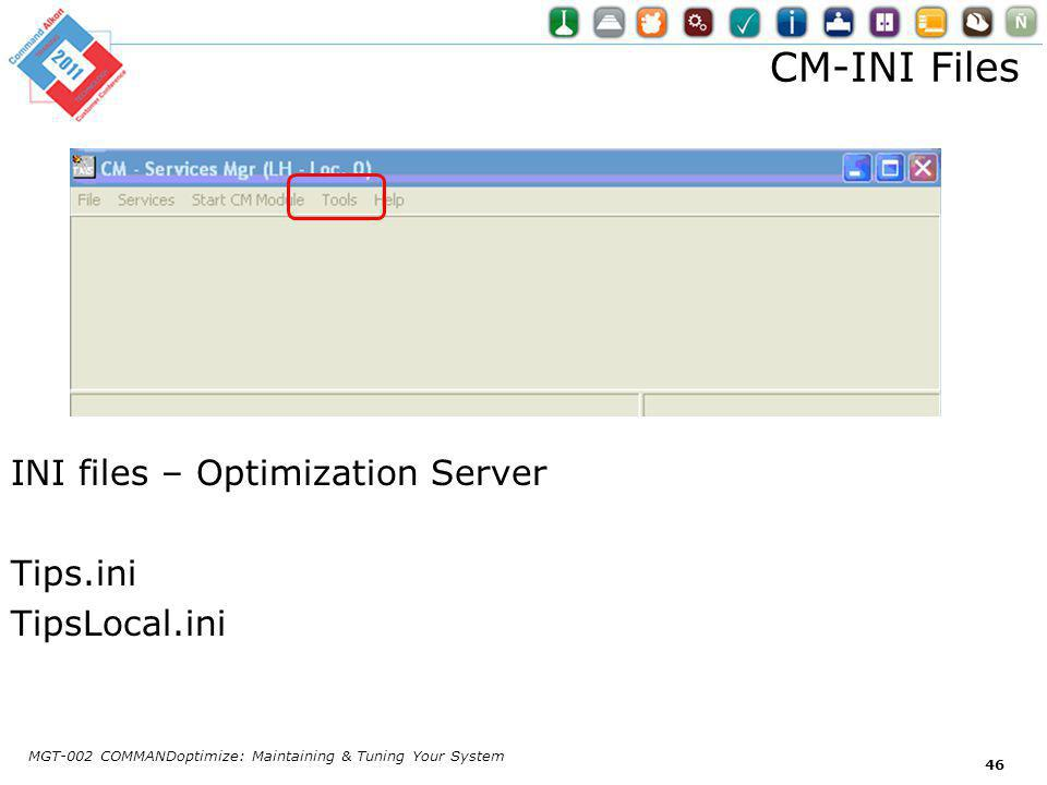 CM-INI Files INI files – Optimization Server Tips.ini TipsLocal.ini MGT-002 COMMANDoptimize: Maintaining & Tuning Your System 46
