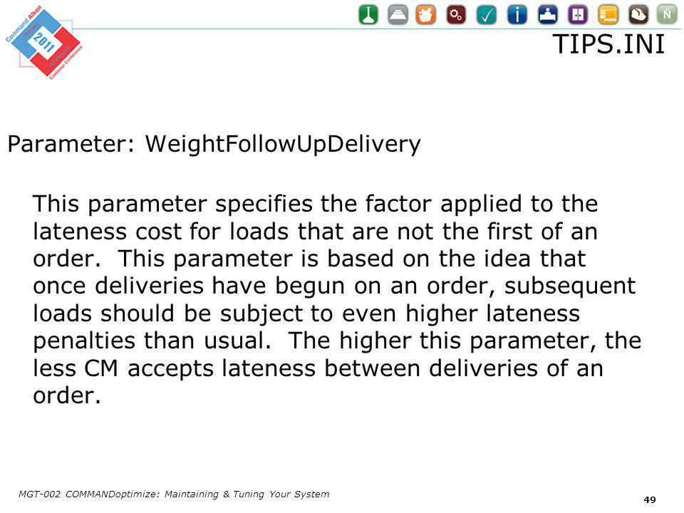 TIPS.INI Parameter: WeightFollowUpDelivery This parameter specifies the factor applied to the lateness cost for loads that are not the first of an order.