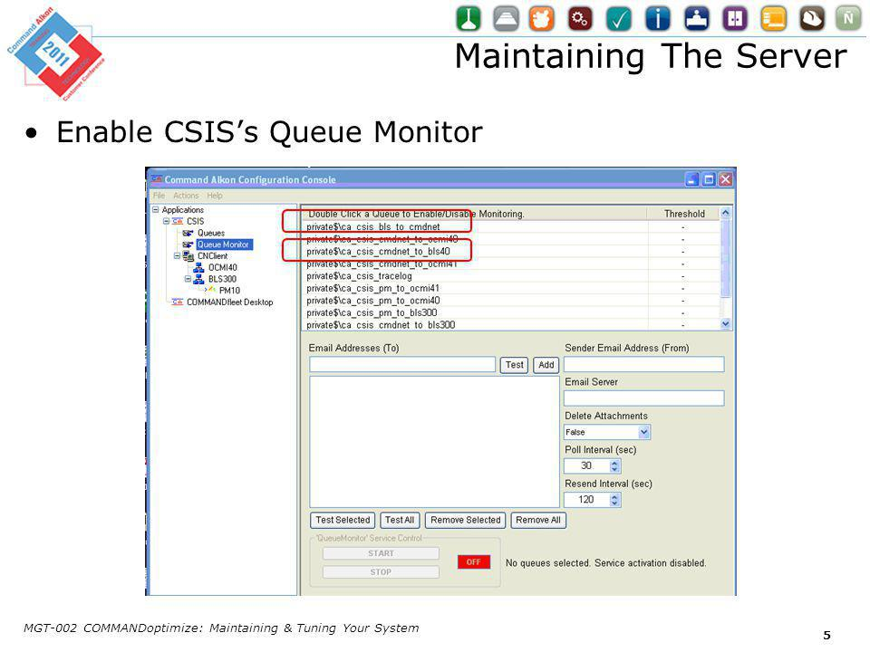 Maintaining The Server Enable CSISs Queue Monitor MGT-002 COMMANDoptimize: Maintaining & Tuning Your System 5