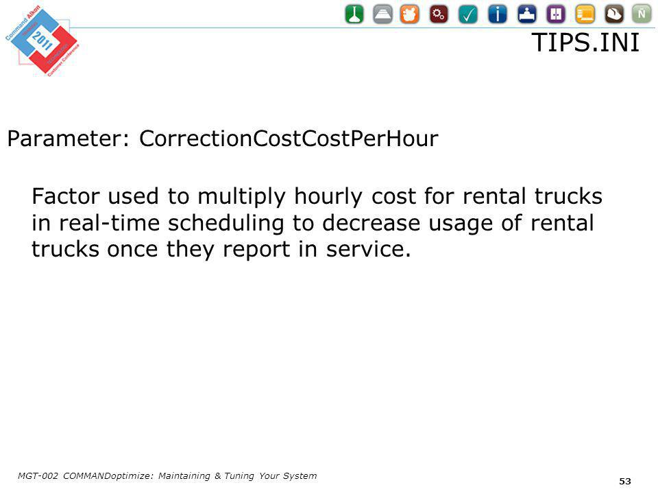 TIPS.INI Parameter: CorrectionCostCostPerHour Factor used to multiply hourly cost for rental trucks in real-time scheduling to decrease usage of rental trucks once they report in service.