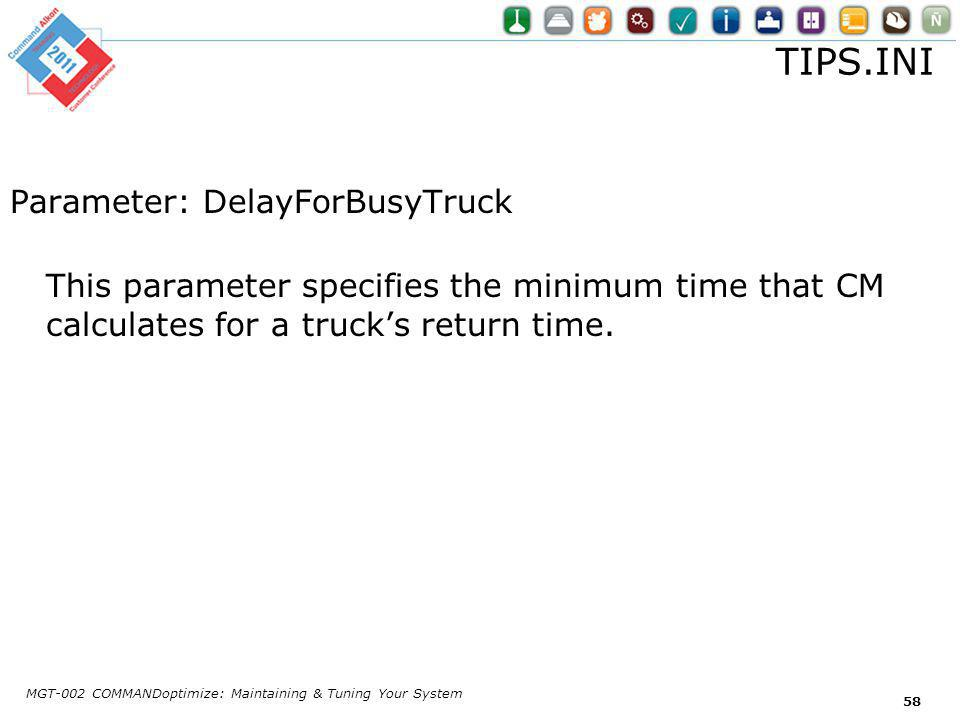 TIPS.INI Parameter: DelayForBusyTruck This parameter specifies the minimum time that CM calculates for a trucks return time.