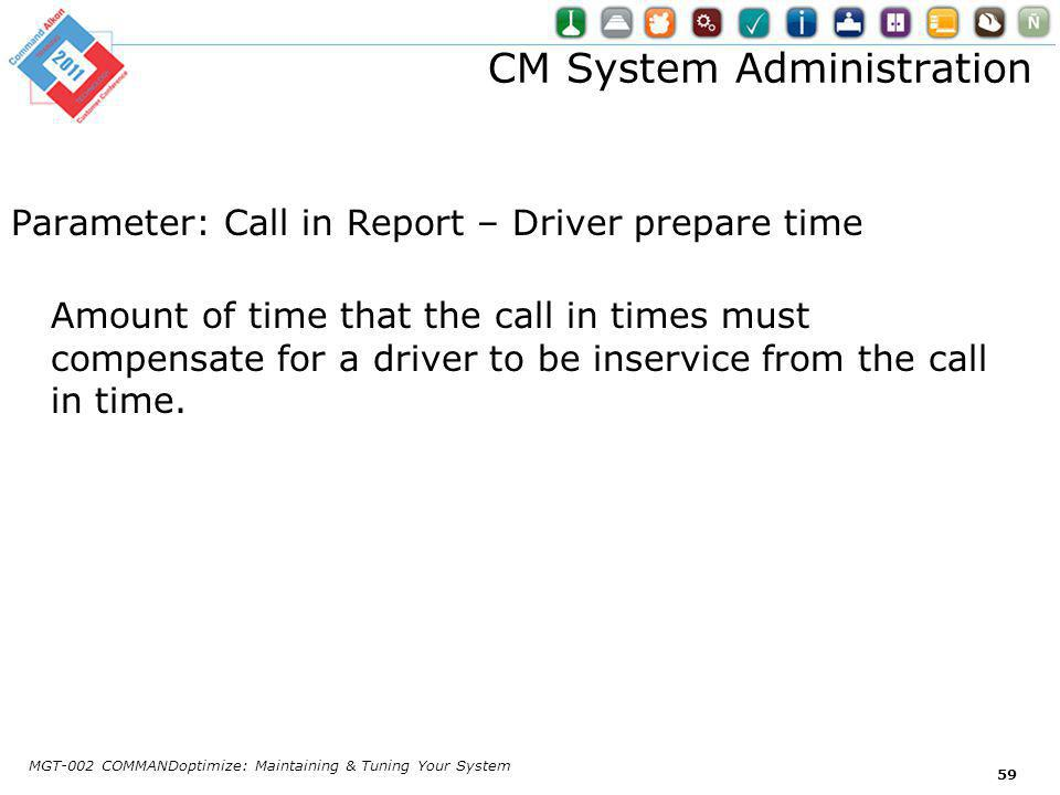 CM System Administration Parameter: Call in Report – Driver prepare time Amount of time that the call in times must compensate for a driver to be inservice from the call in time.