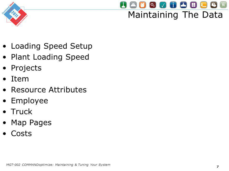 Maintaining The Data Loading Speed Setup Plant Loading Speed Projects Item Resource Attributes Employee Truck Map Pages Costs MGT-002 COMMANDoptimize: Maintaining & Tuning Your System 7