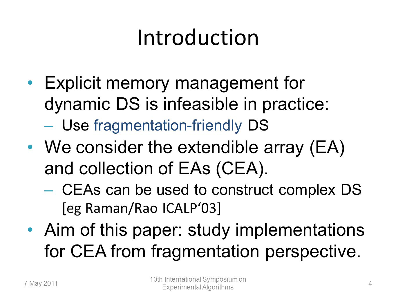 Introduction Explicit memory management for dynamic DS is infeasible in practice: –Use fragmentation-friendly DS We consider the extendible array (EA) and collection of EAs (CEA).