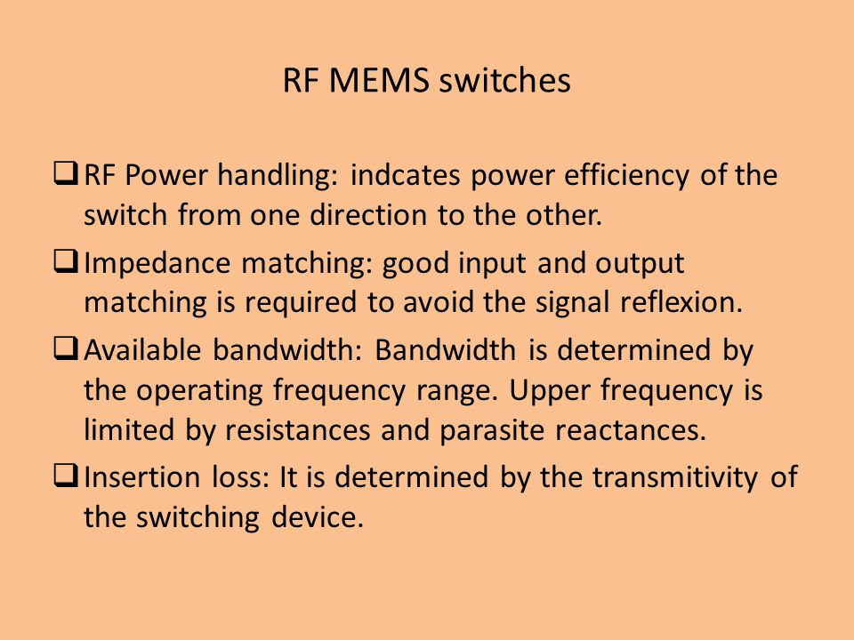 RF MEMS switches RF Power handling: indcates power efficiency of the switch from one direction to the other.