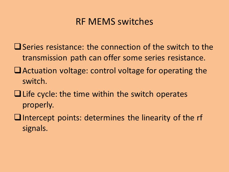 RF MEMS switches Series resistance: the connection of the switch to the transmission path can offer some series resistance.