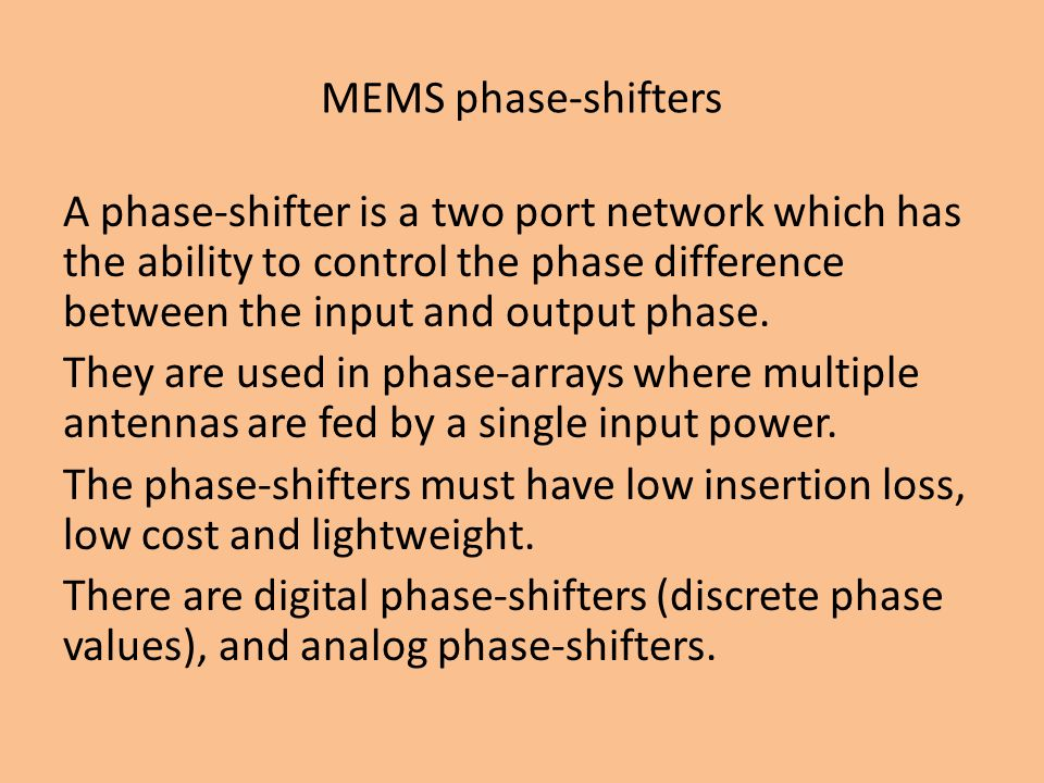 MEMS phase-shifters A phase-shifter is a two port network which has the ability to control the phase difference between the input and output phase.