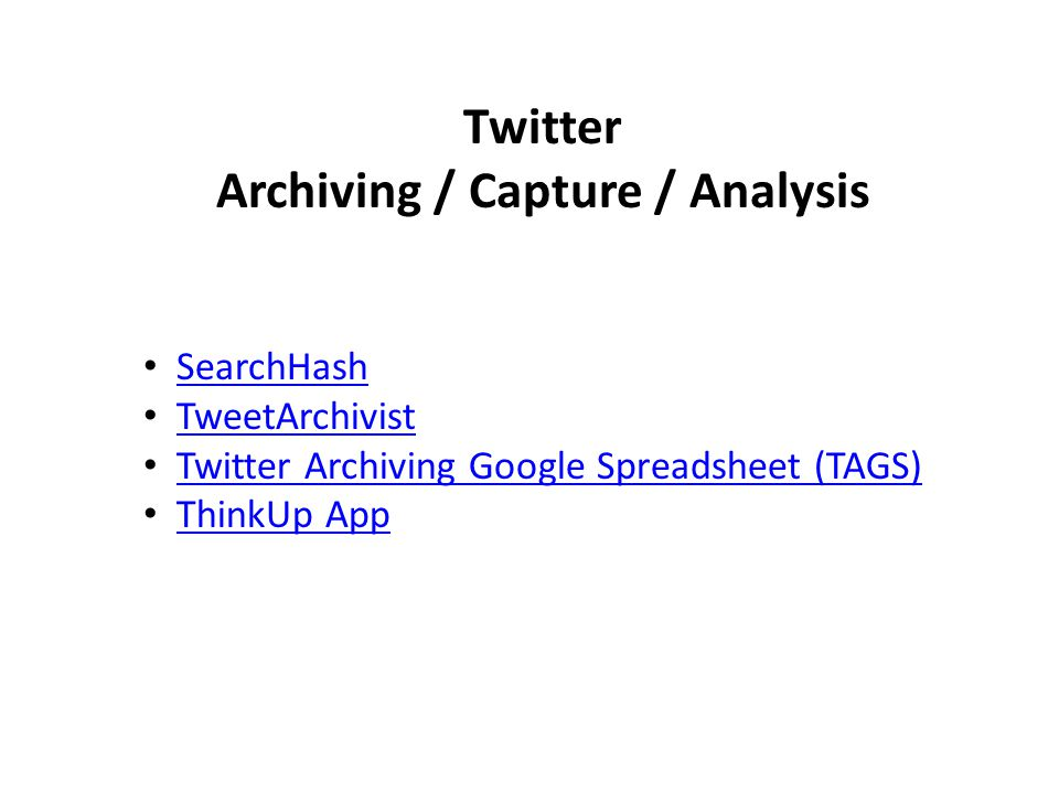 Twitter Archiving / Capture / Analysis SearchHash TweetArchivist Twitter Archiving Google Spreadsheet (TAGS) ThinkUp App