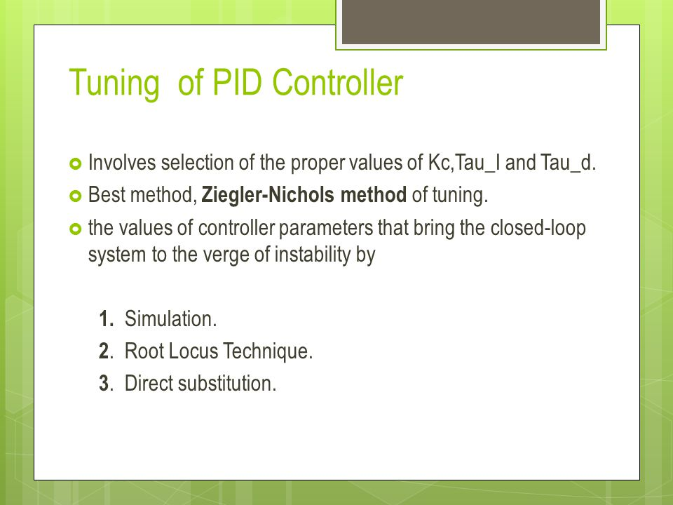 Tuning of PID Controller Involves selection of the proper values of Kc,Tau_I and Tau_d.