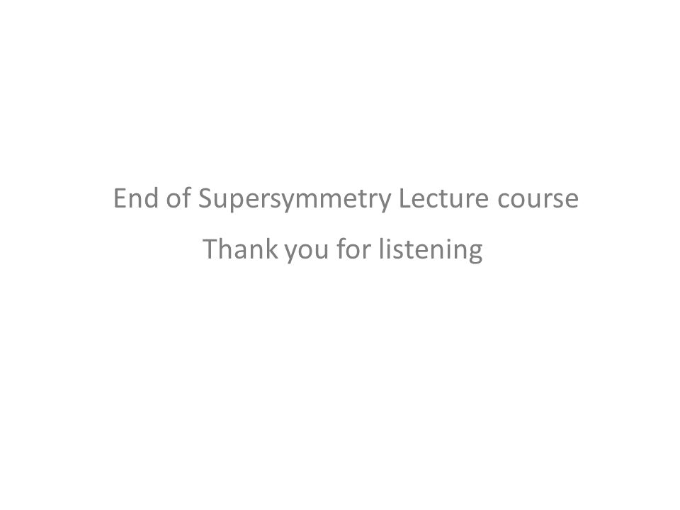 Thank you for listening End of Supersymmetry Lecture course