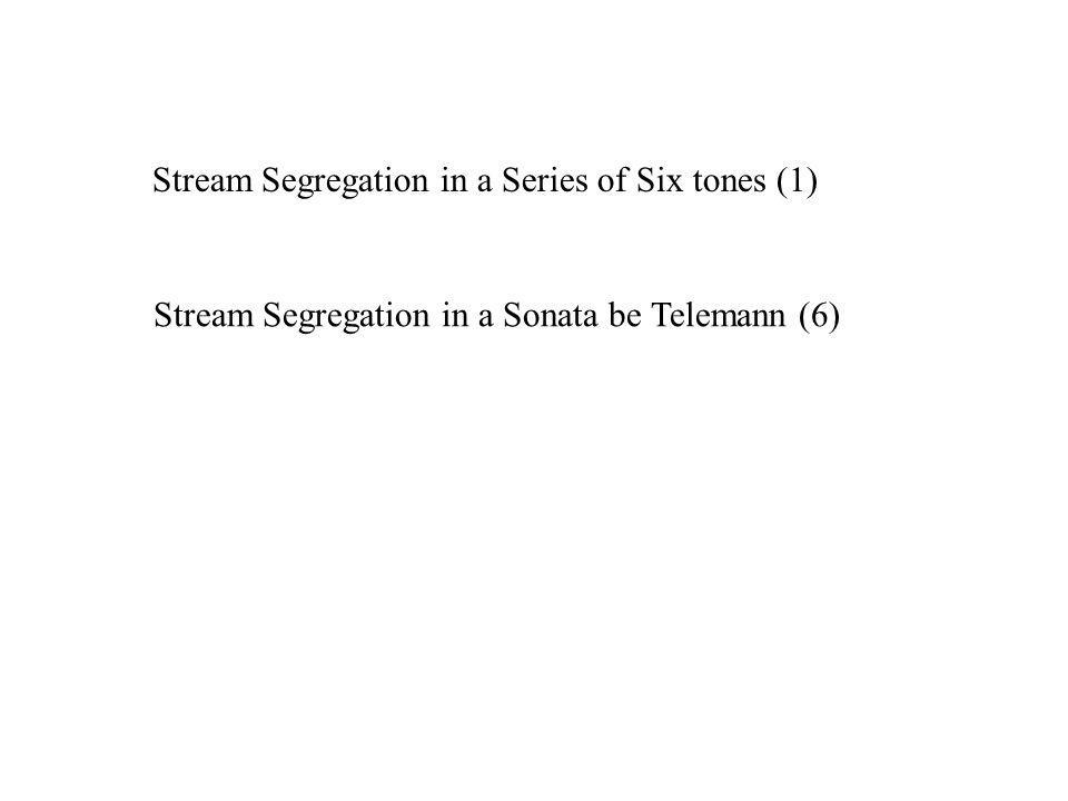 Stream Segregation in a Series of Six tones (1) Stream Segregation in a Sonata be Telemann (6)