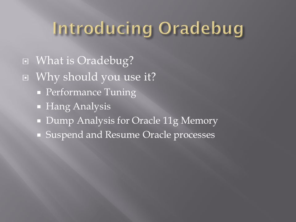 What is Oradebug. Why should you use it.