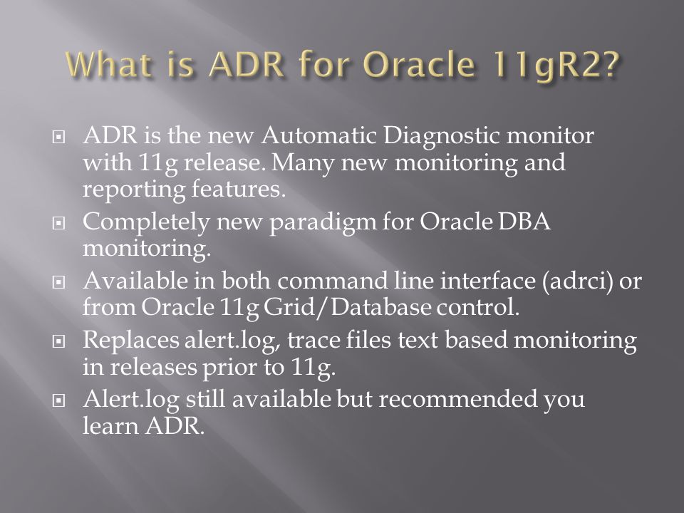 ADR is the new Automatic Diagnostic monitor with 11g release.
